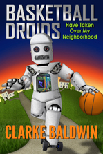 Basketball-Droids-Have-taken-Over-My-Neighborhood_Clarke Baldwin
