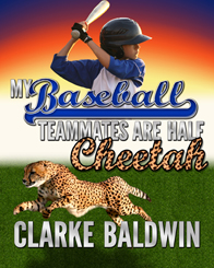 My Baseball Teammates Are Half CHEETAH by Clarke Baldwin